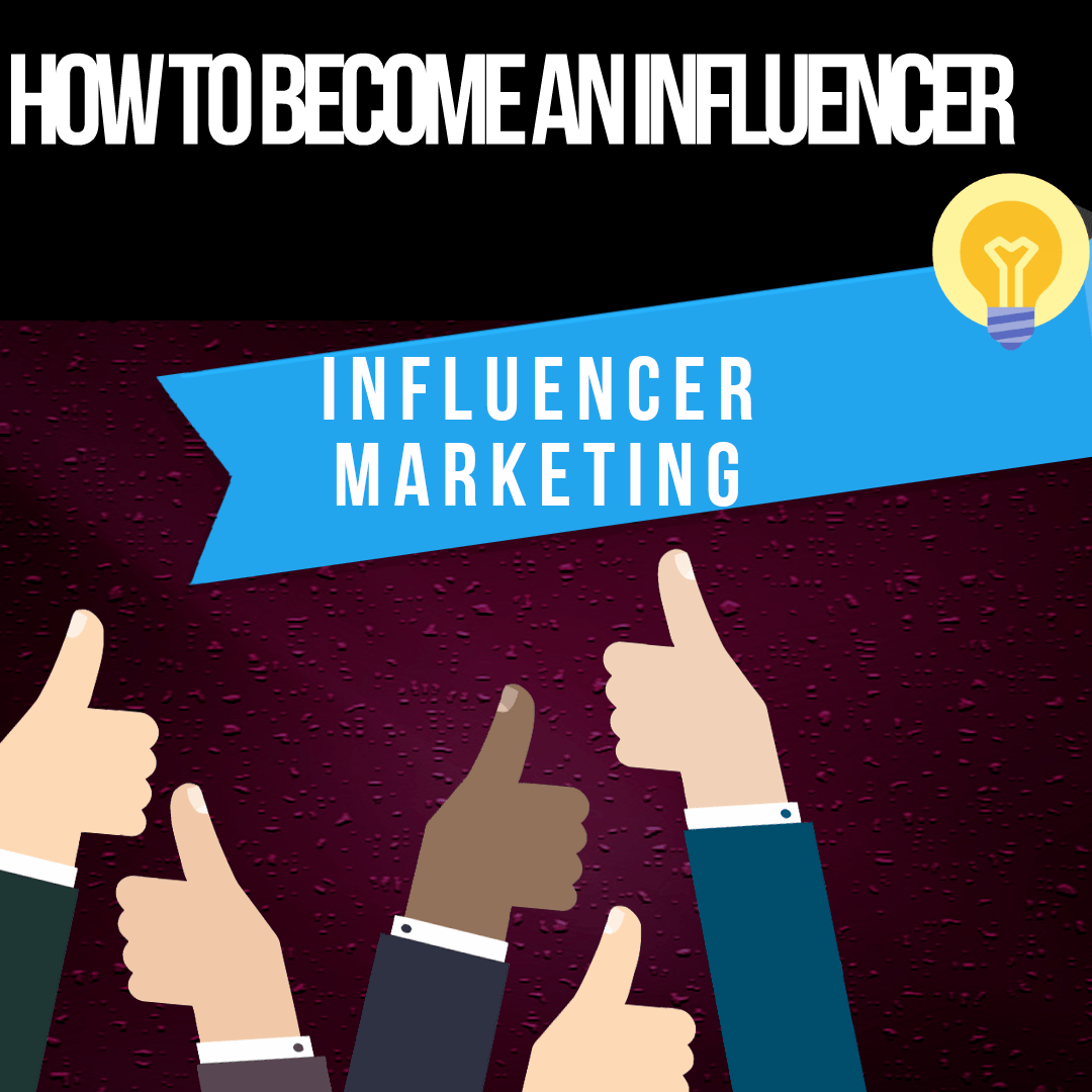 How to become an influencer marketer
